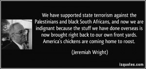 quote-we-have-supported-state-terrorism-against-the-palestinians-and-black-south-africans-and-now-we-are-jeremiah-wright-202196
